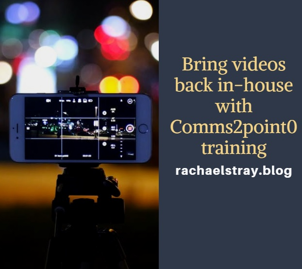 Bring videos back-in house with Comms2point0 training