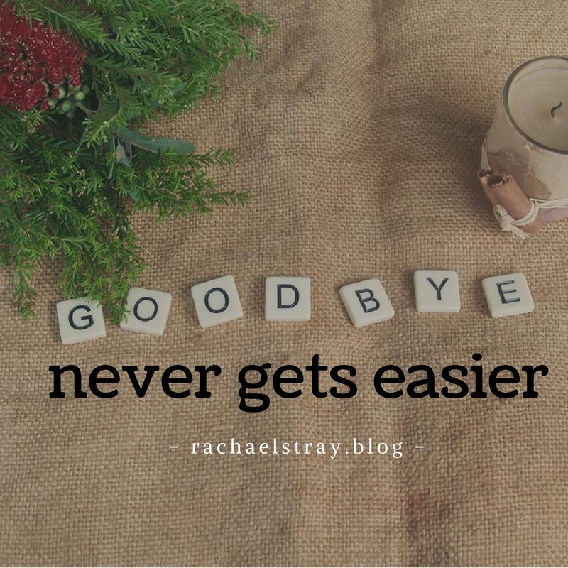 Goodbye never gets easier