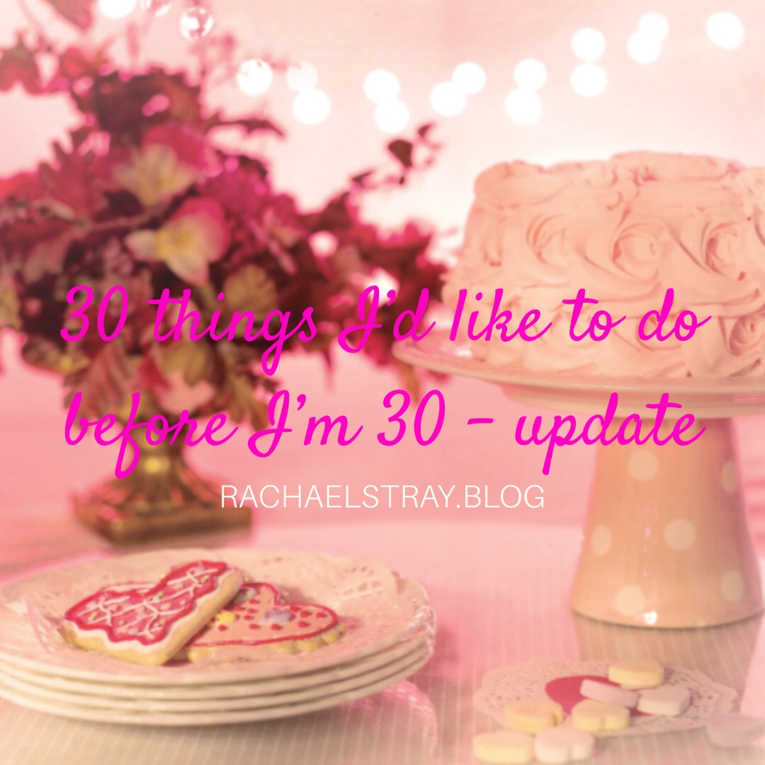 30 things I'd like to do before I'm 30 – update