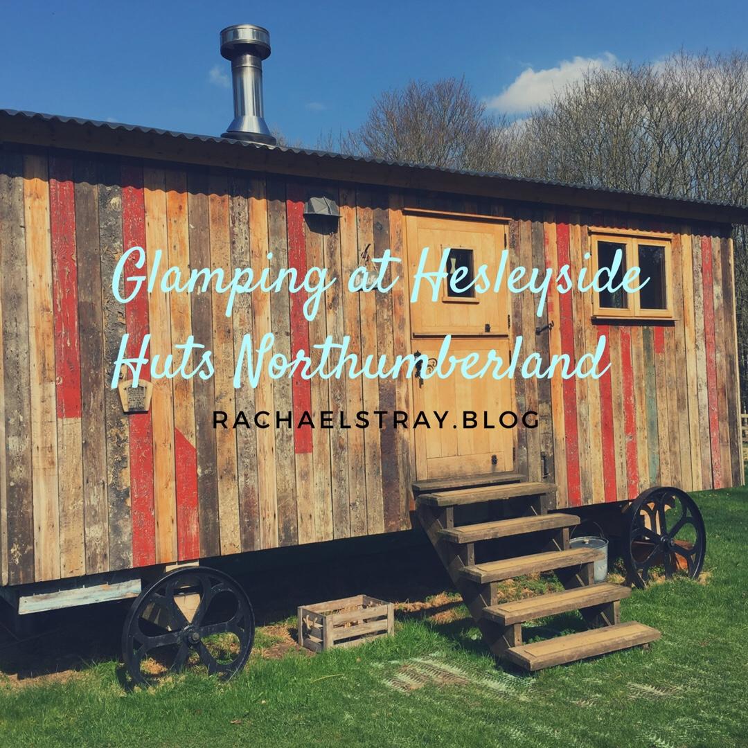 Glamping at Hesleyside Huts Northumberland