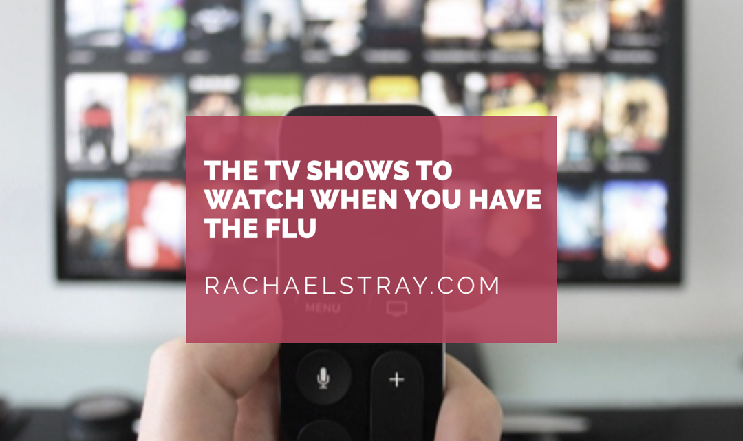The TV shows to watch when you have the flu 🤧