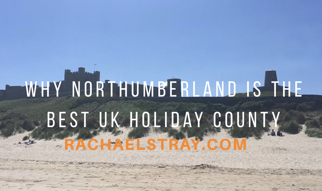 Why Northumberland is the best UK holiday county to visit