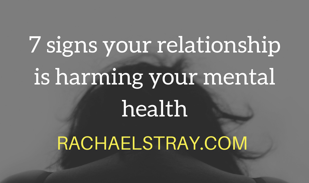7 Signs Your Relationship Is Harming Your Mental Health – Guest Post