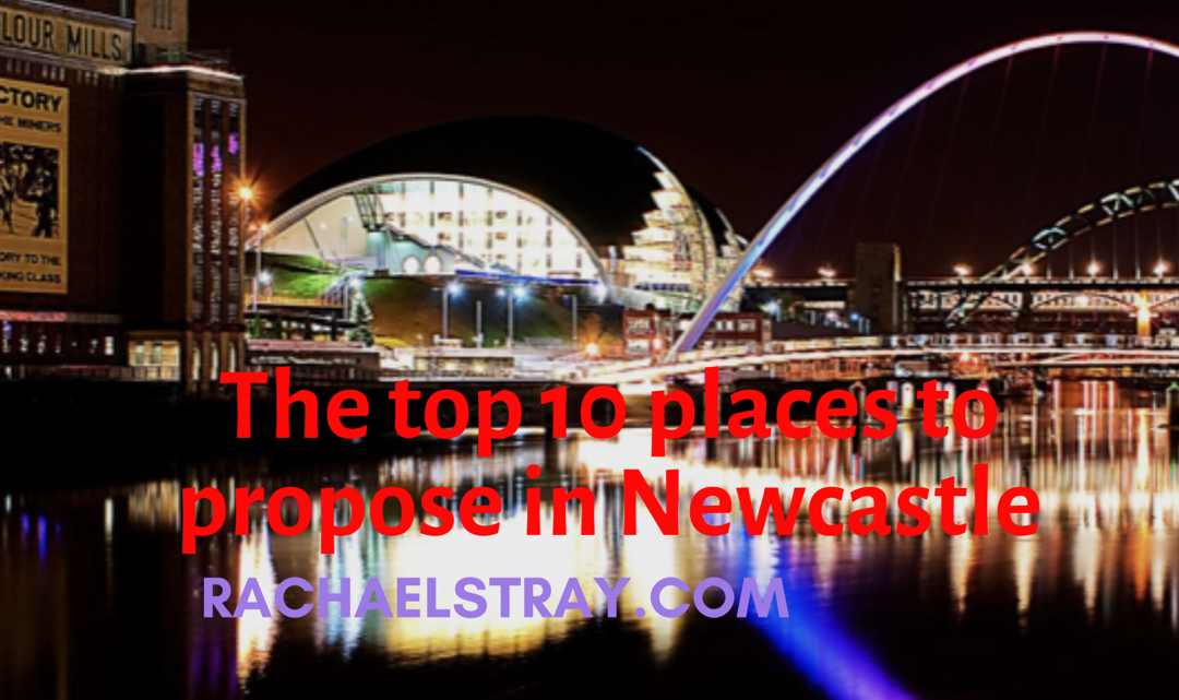 The top 10 places to propose in Newcastle upon Tyne